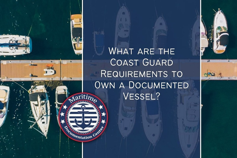 What are the Coast Guard Requirements to Own a Documented Vessel